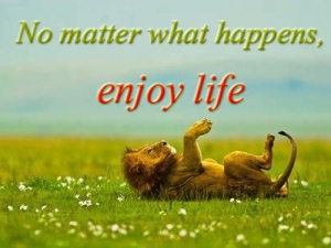 Enjoy Life__No matter what happens